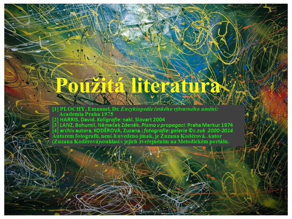 Použitá literatura [1] PLOCHÝ, Emanuel, Dr. Encyklopedie českého výtvarného umění: Academia Praha 1975.